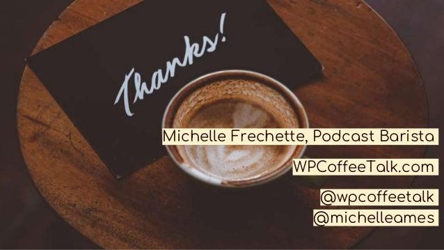Michelle Frechette, Podcast Barista WPCoffeeTalk.com @wpcoffeetalk @michelleames