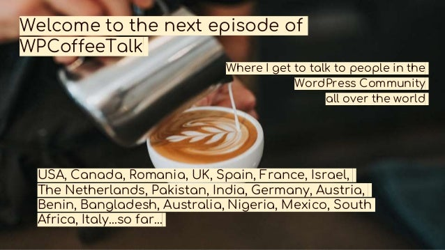 Welcome to the next episode of WPCoffeeTalk Where I get to talk to people in the WordPress Community all over the world US...