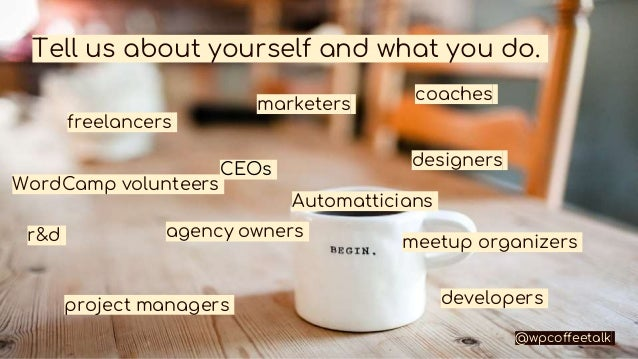 Tell us about yourself and what you do. freelancers CEOs project managers designers developers r&d marketers agency owners...