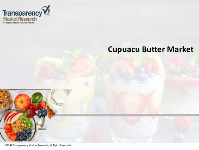 ©2019 TransparencyMarket Research,All Rights Reserved Cupuacu Butter Market ©2019 Transparency Market Research, All Rights...