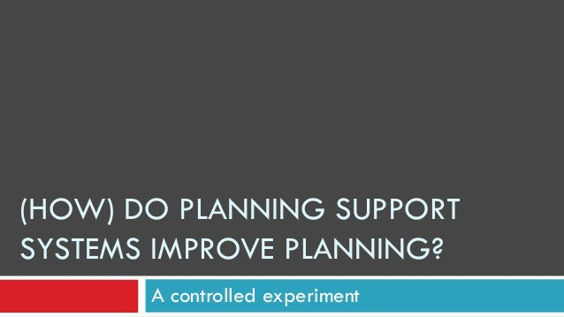 (HOW) DO PLANNING SUPPORT SYSTEMS IMPROVE PLANNING? A controlled experiment