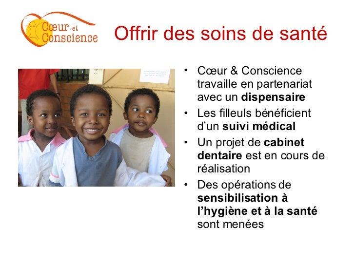 Offrir des soins de santé   <ul><li>Cœur & Conscience travaille en partenariat avec un  dispensaire </li></ul><ul><li>Les ...