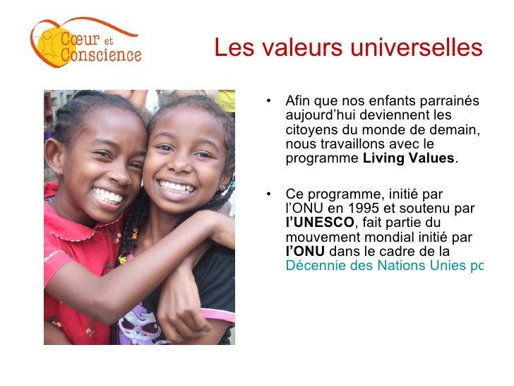Les valeurs universelles <ul><li>Afin que nos enfants parrainés aujourd'hui deviennent les citoyens du monde de demain, no...