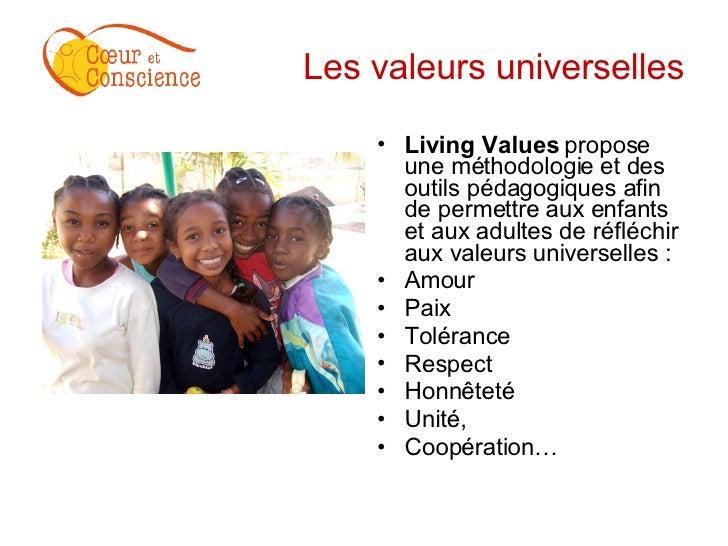 Les valeurs universelles <ul><li>Living Values  propose une méthodologie et des outils pédagogiques afin de permettre aux ...