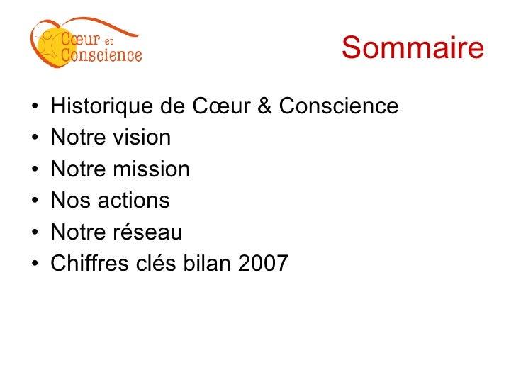 Sommaire <ul><li>Historique de Cœur & Conscience </li></ul><ul><li>Notre vision </li></ul><ul><li>Notre mission </li></ul>...