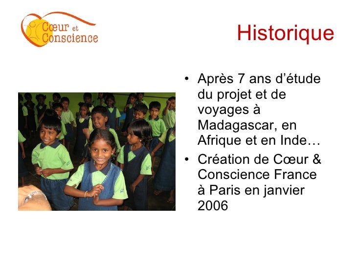Historique <ul><li>Après 7 ans d'étude du projet et de voyages à Madagascar, en Afrique et en Inde… </li></ul><ul><li>Créa...