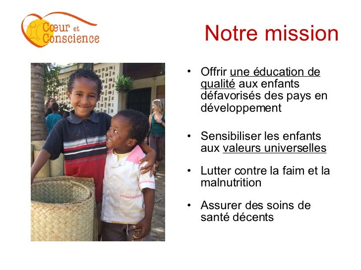 Notre mission <ul><li>Offrir  une éducation de qualité  aux enfants défavorisés des pays en développement </li></ul><ul><l...
