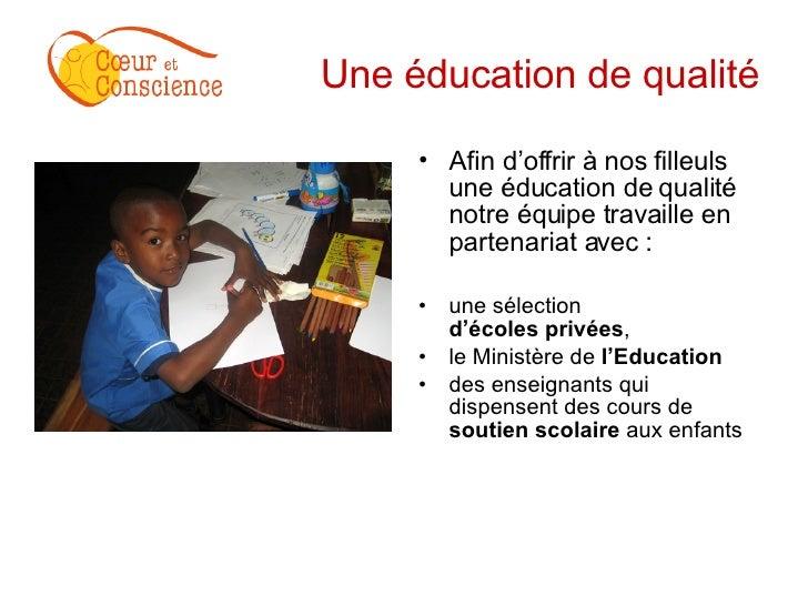Une éducation de qualité <ul><li>Afin d'offrir à nos filleuls une éducation de qualité notre équipe travaille en partenari...