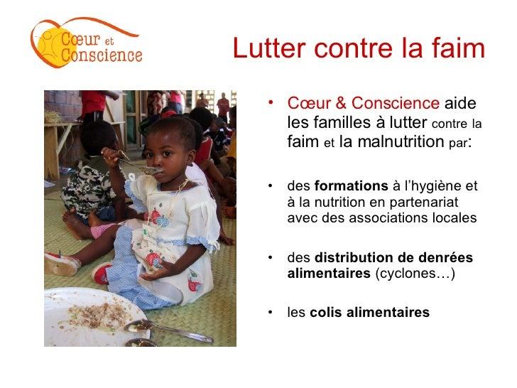 Lutter contre la faim <ul><li>Cœur & Conscience  aide les familles à lutter  contre   la  faim  et  la malnutrition  par :...