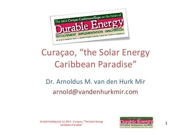 "Curaçao,  ""the  Solar  Energy   Caribbean  Paradise""   Dr.  Arnoldus  M.  van  den  Hurk  Mir   ..."