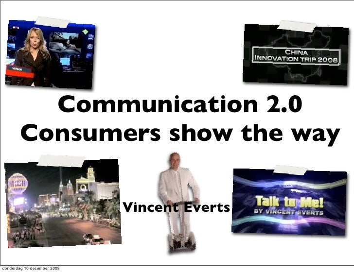 Communication 2.0         Consumers show the way                               Vincent Everts   donderdag 10 december 2009
