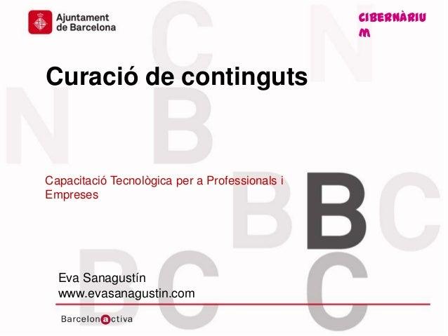 Cibernàriu m www.bcn.cat/cibernarium www.evasanagustin.com Curació de continguts Capacitació Tecnològica per a Professiona...