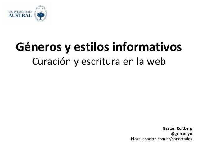 Géneros y estilos informativos  Curación y escritura en la web                                         Gastón Roitberg    ...