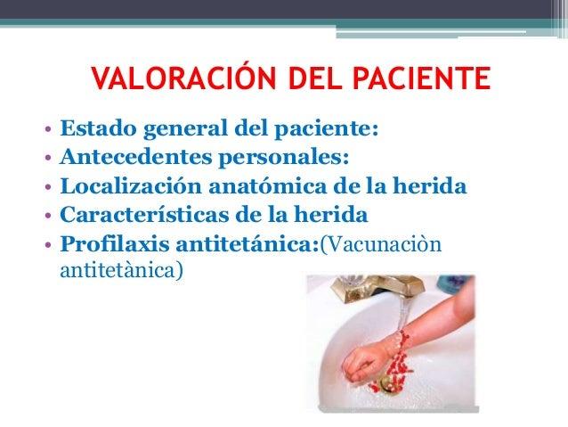 VALORACIÓN DEL PACIENTE • Estado general del paciente: • Antecedentes personales: • Localización anatómica de la herida • ...