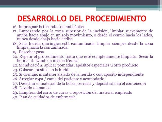 DESARROLLO DEL PROCEDIMIENTO 16. Impregnar la torunda con antiséptico 17. Empezando por la zona superior de la incisión, l...