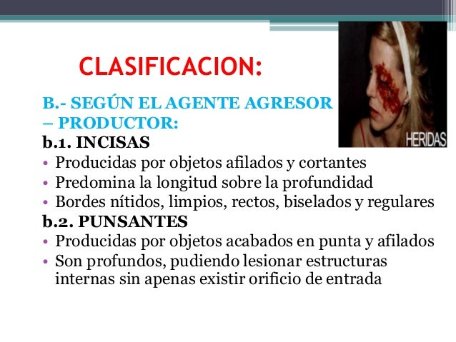 CLASIFICACION: B.- SEGÚN EL AGENTE AGRESOR – PRODUCTOR: b.1. INCISAS • Producidas por objetos afilados y cortantes • Predo...