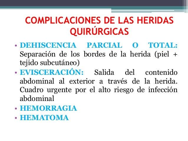 COMPLICACIONES DE LAS HERIDAS QUIRÚRGICAS • DEHISCENCIA PARCIAL O TOTAL: Separación de los bordes de la herida (piel + tej...
