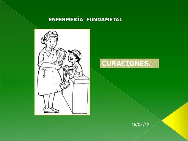 ENFERMERÍA FUNDAMETAL               CURACIONES.                        16/05/12