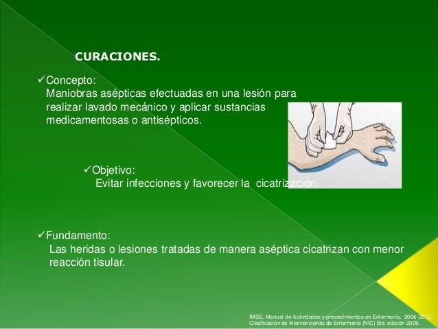 CURACIONES.Concepto: Maniobras asépticas efectuadas en una lesión para realizar lavado mecánico y aplicar sustancias medi...