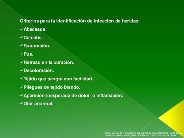 Criterios para la Identificación de infección de heridas:Abscesos.Celulitis.Supuración.Pus.Retraso en la curación.De...
