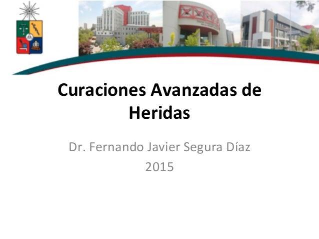 Curaciones  Avanzadas  de   Heridas   Dr.  Fernando  Javier  Segura  Díaz   2015