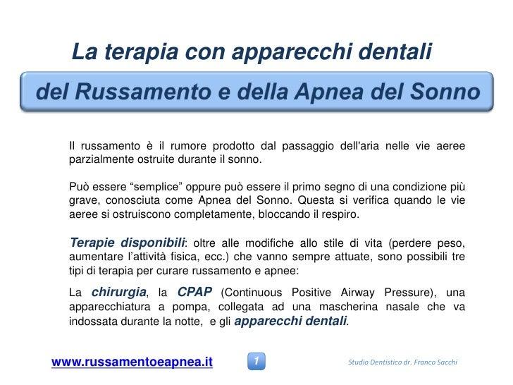 La terapia con apparecchi dentali Il russamento è il rumore prodotto dal passaggio dell'aria nelle vie aeree parzialmente ...