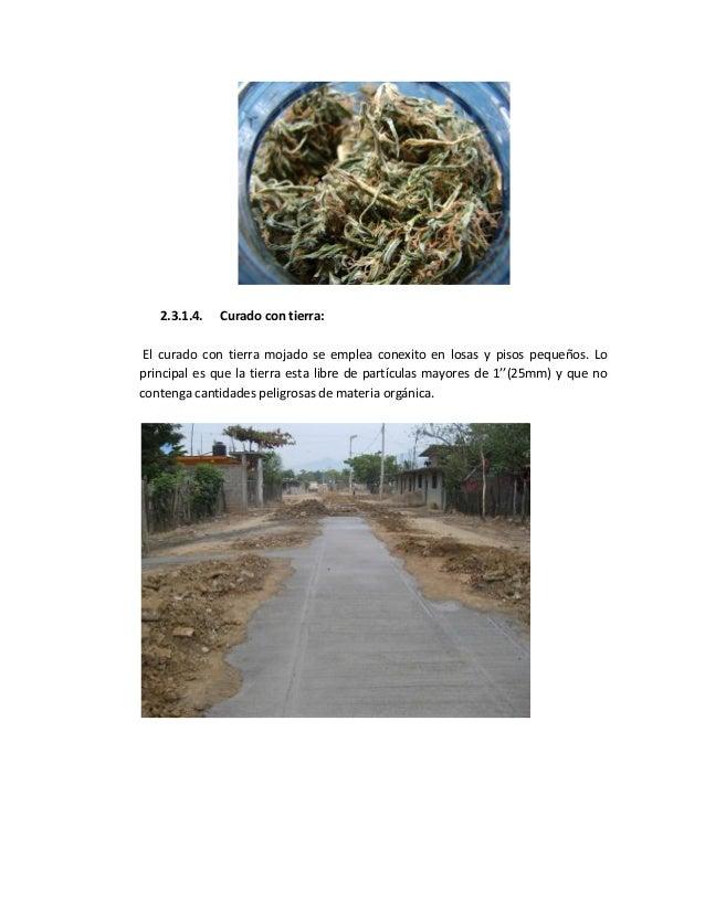 2.3.1.4. Curado con tierra: El curado con tierra mojado se emplea conexito en losas y pisos pequeños. Lo principal es que ...