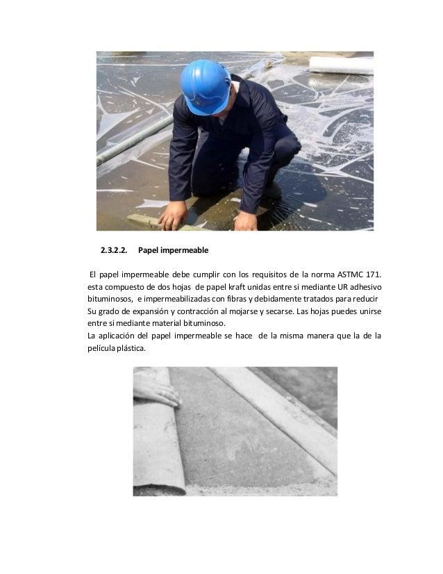 2.3.2.2. Papel impermeable El papel impermeable debe cumplir con los requisitos de la norma ASTMC 171. esta compuesto de d...