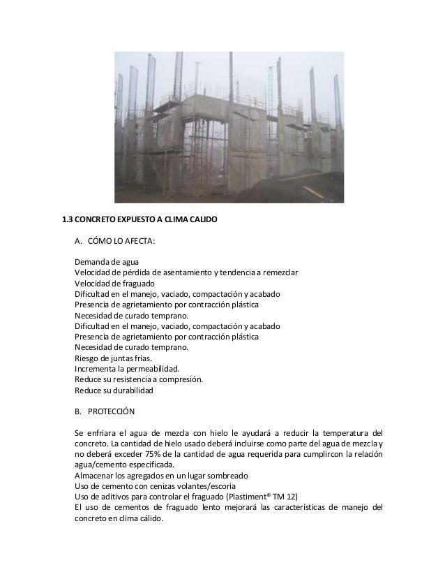 1.3 CONCRETO EXPUESTO A CLIMA CALIDO A. CÓMO LO AFECTA: Demanda de agua Velocidad de pérdida de asentamiento y tendencia a...