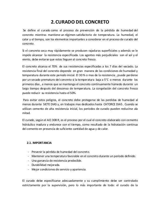 2.CURADO DEL CONCRETO Se define el curado como el proceso de prevención de la pérdida de humedad del concreto mientras man...