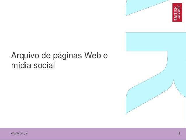 www.bl.uk 2 Arquivo de páginas Web e mídia social