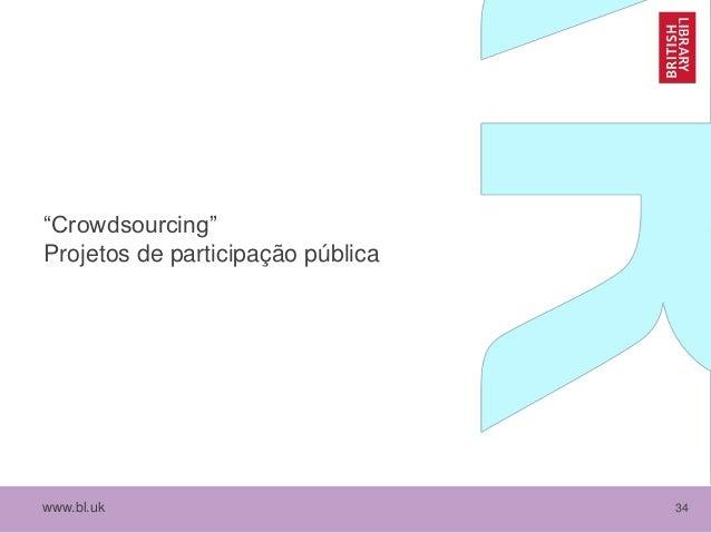 """www.bl.uk 34 """"Crowdsourcing"""" Projetos de participação pública"""