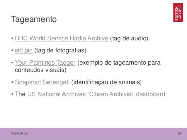 www.bl.uk 36 Tageamento • BBC World Service Radio Archive (tag de audio) • sift.pic (tag de fotografias) • Your Paintings ...
