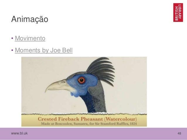 www.bl.uk 48 Animação • Movimento • Moments by Joe Bell
