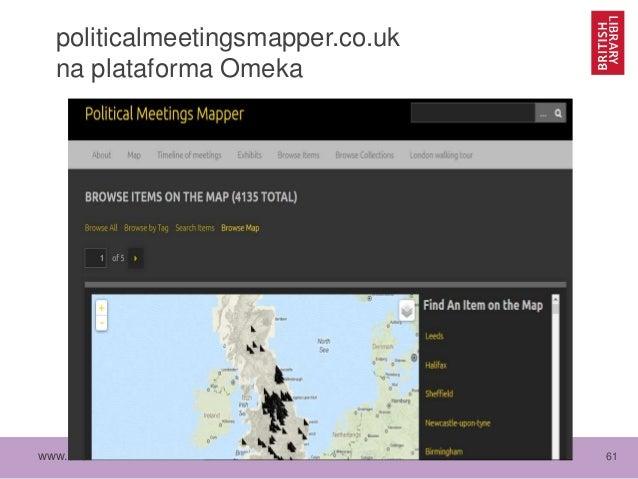 www.bl.uk 61 politicalmeetingsmapper.co.uk na plataforma Omeka