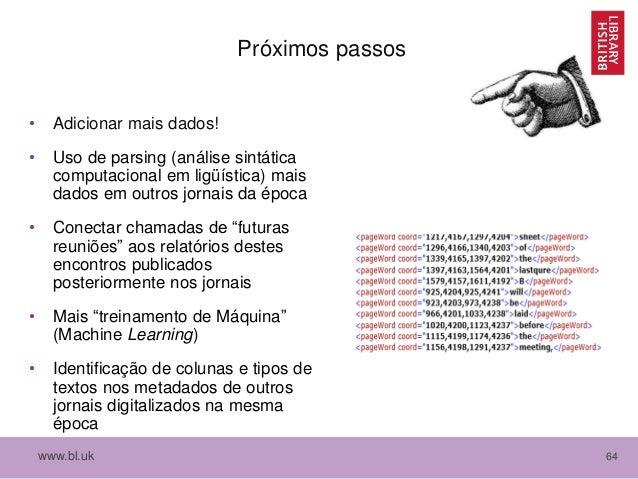 www.bl.uk 64 Próximos passos • Adicionar mais dados! • Uso de parsing (análise sintática computacional em ligüística) mais...