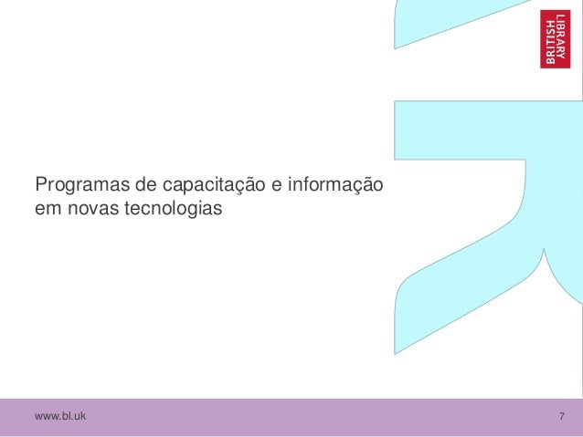 www.bl.uk 7 Programas de capacitação e informação em novas tecnologias