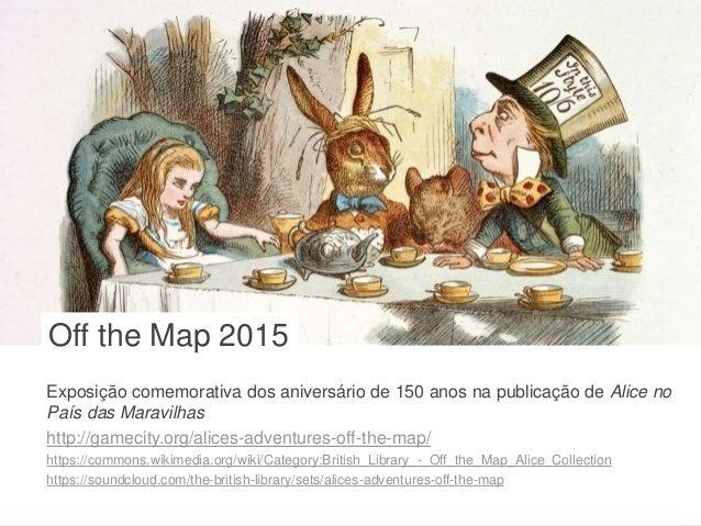 www.bl.uk 70 Exposição comemorativa dos aniversário de 150 anos na publicação de Alice no País das Maravilhas http://gamec...