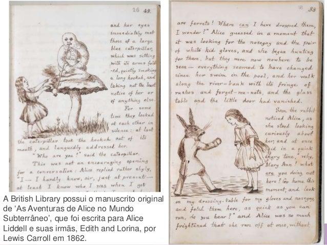 www.bl.uk 71 A British Library possui o manuscrito original de 'As Aventuras de Alice no Mundo Subterrâneo', que foi escri...