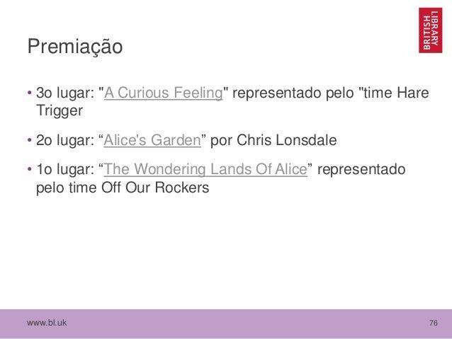 """www.bl.uk 76 Premiação • 3o lugar: """"A Curious Feeling"""" representado pelo """"time Hare Trigger • 2o lugar: """"Alice's Garden"""" p..."""