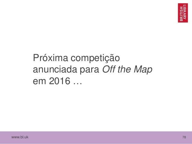 www.bl.uk 78 Próxima competição anunciada para Off the Map em 2016 …