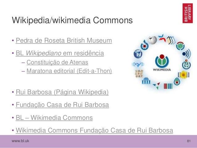 www.bl.uk 81 Wikipedia/wikimedia Commons • Pedra de Roseta British Museum • BL Wikipediano em residência – Constituição de...