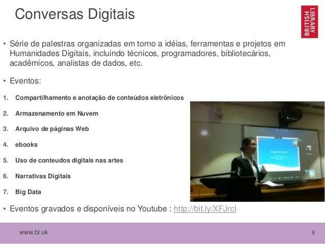 www.bl.uk 9 Conversas Digitais • Série de palestras organizadas em torno a idéias, ferramentas e projetos em Humanidades D...