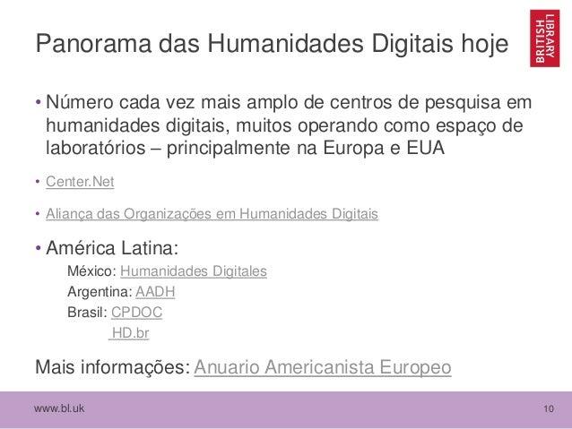 www.bl.uk 10 Panorama das Humanidades Digitais hoje • Número cada vez mais amplo de centros de pesquisa em humanidades dig...