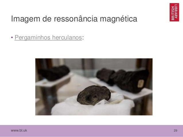www.bl.uk 29 Imagem de ressonância magnética • Pergaminhos herculanos: