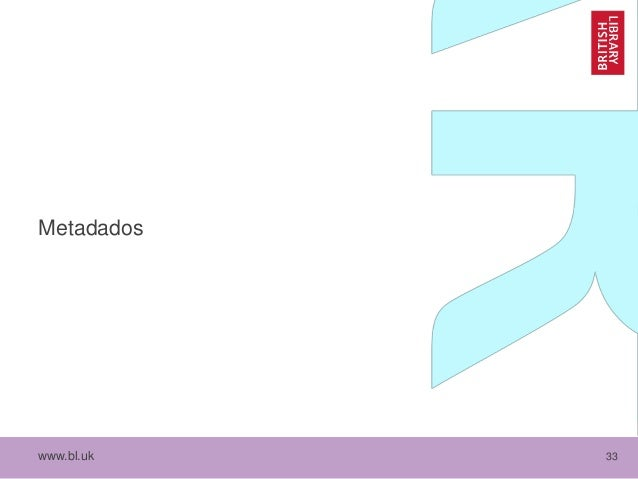 www.bl.uk 33 Metadados