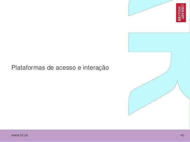 www.bl.uk 40 Plataformas de acesso e interação