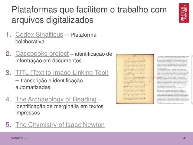 www.bl.uk 41 Plataformas que facilitem o trabalho com arquivos digitalizados 1. Codex Sinaiticus – Plataforma colaborativa...