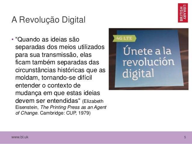 """www.bl.uk 5 A Revolução Digital • """"Quando as ideias são separadas dos meios utilizados para sua transmissão, elas ficam ta..."""