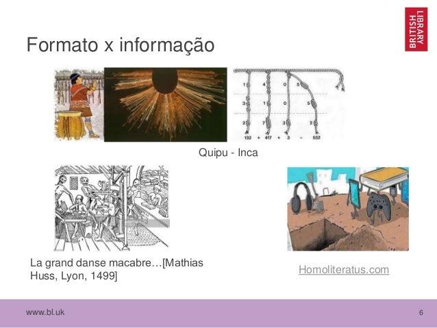 www.bl.uk 6 Formato x informação Homoliteratus.com La grand danse macabre…[Mathias Huss, Lyon, 1499] Quipu - Inca